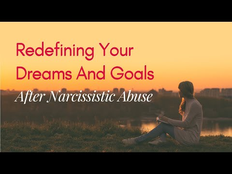 Redefining Your Dreams And Goals After Narcissistic Abuse
