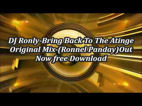 DJ Ronly Bring Back To The Atinge Original Mix Ronnel PandayOut Now free Download