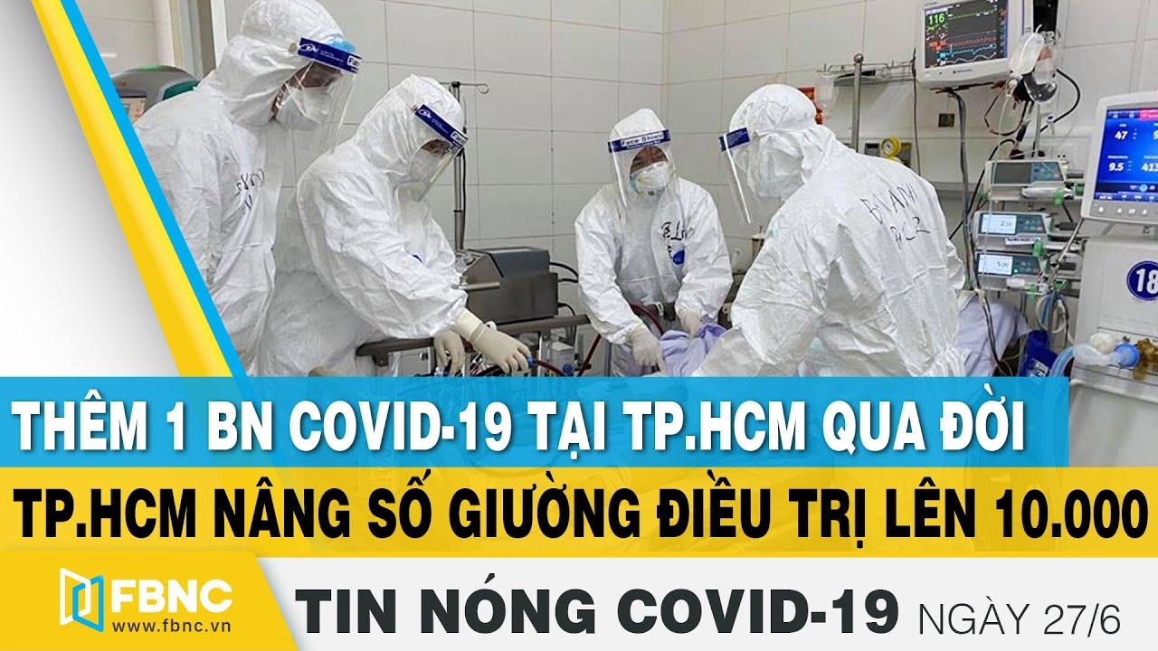 Tin tức Covid-19 nóng nhất chiều 27/6 | Dịch Corona mới nhất ngày hôm nay | FBNC