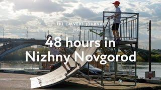 48 hours in Nizhny Novgorod, Russia