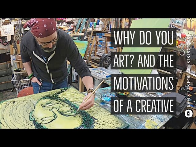 Why Do You Art? And The Motivations Of A Creative