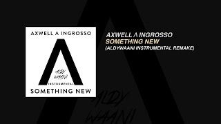 Axwell /\ Ingrosso - Something New (Aldy Waani Instrumental Remake)