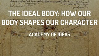The Ideal Body: How our Body Shapes our Character