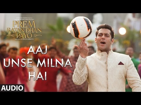 Aaj Unse Milna Hai Full Song (Audio) | Prem Ratan Dhan Payo