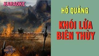 Ca cảnh Khói Lửa Biên Thùy | Karaoke Hồ Quảng
