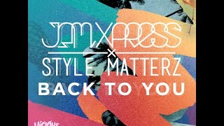 Jam Xpress & Style Matterz - Back To You (Original Mix)