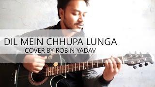 DIL MEIN CHHUPA LOONGA | ARMAAN MALIK | GUITAR COVER BY ROBIN YADAV | WAJAH TUM HO