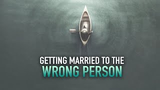 GETTING MARRIED TO THE WRONG PERSON