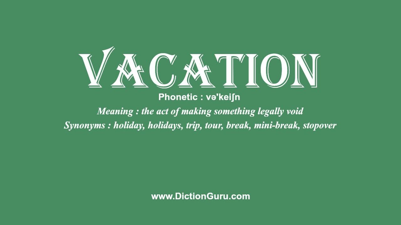 How to Pronounce vacation with Meaning, Phonetic, Synonyms ...