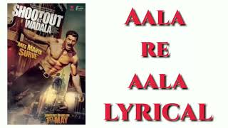 Aala Re Aala Lyrics - Shootout At Wadala _ John Abraham _ Sophie Choudhary