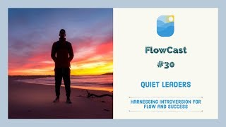 FlowCast #30 | Becoming a Quiet Leader