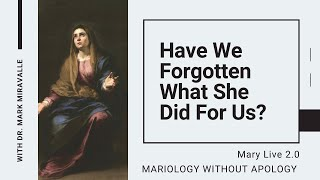 MARY LIVE 2.0 -  Mariology Without Apology - 10. Have We Forgotten What She Did For Us?
