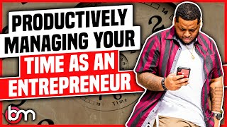 How to Manage Your Time As An Entrepreneur
