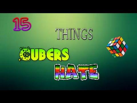 15 Things Cubers Hate