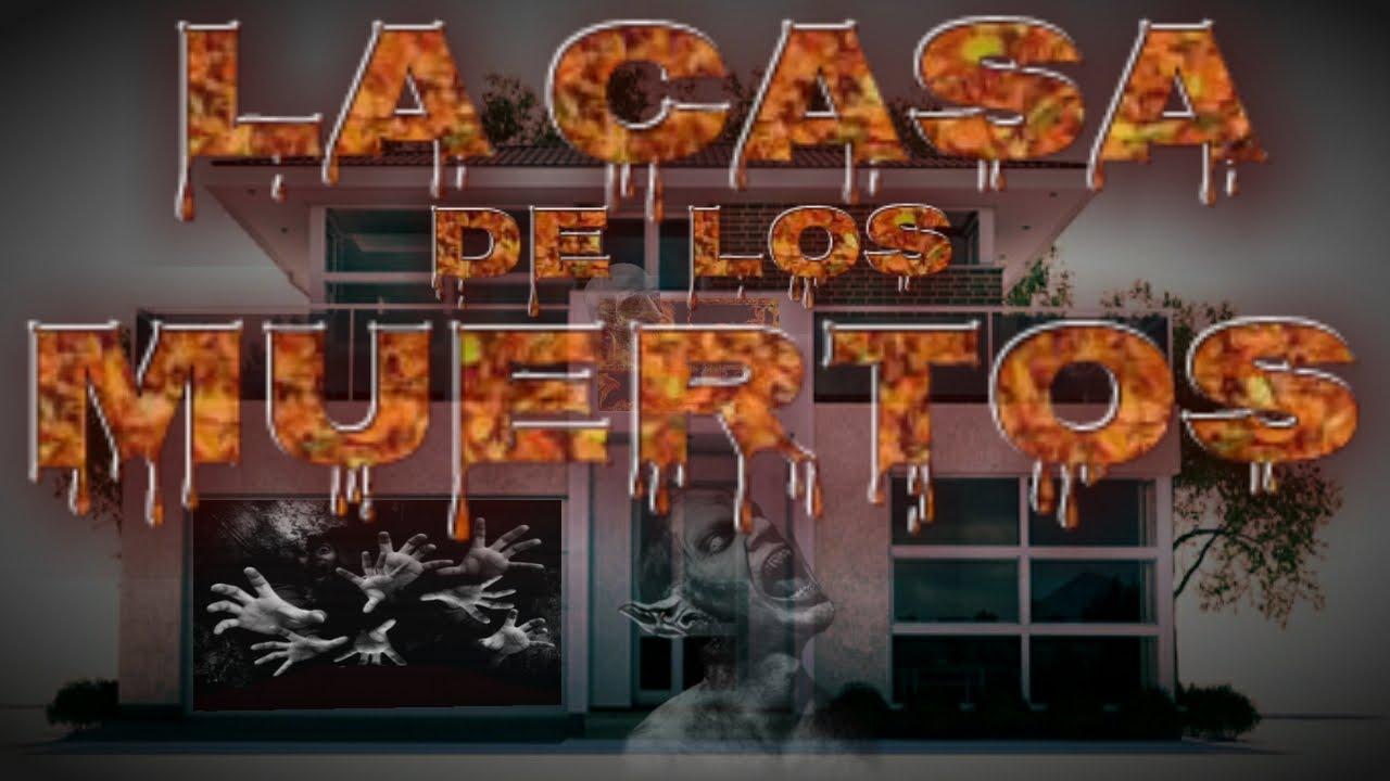 LA CASA DE LOS MUERTOS / DEATHS