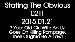 Stating The Obvious 0211 – 9 Year Old Girl With An Uzi Goes On Killing Rampage.