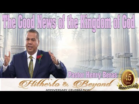 The Good News Of The Kingdom of God - Pastor Henry Beras