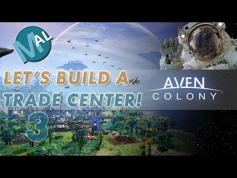 AVEN COLONY | LET'S LEARN/TRY SERIES | PART 3 | TRADE CENTER + GROWING A COLONY