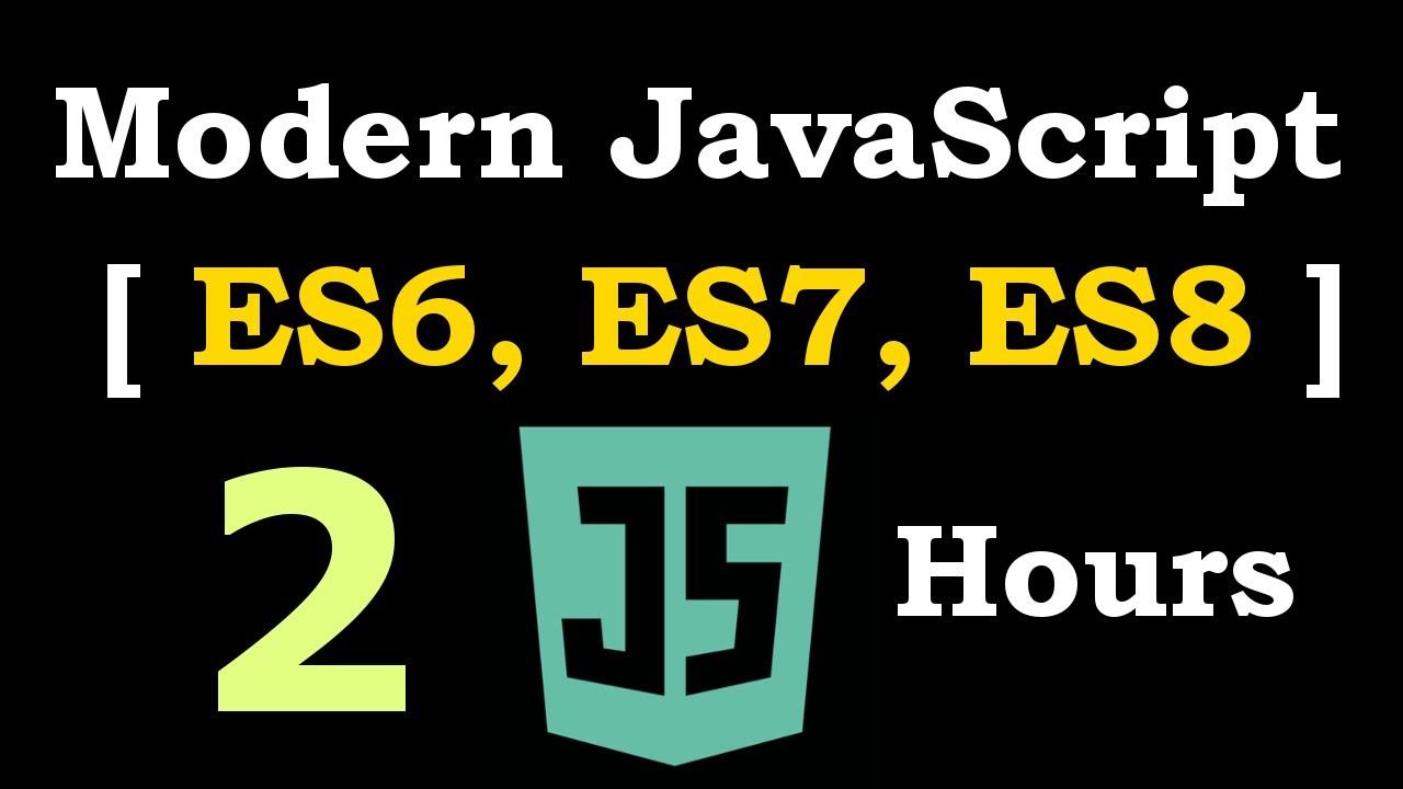 Modern JavaScript [ ES6, ES7, ES8 ] Crash Course In 2 Hours