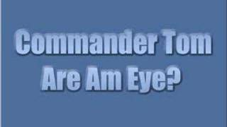 Commander Tom - Are Am Eye?