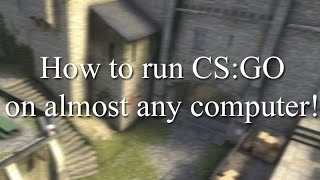 How to get CS:GO to run on almost any computer! 2016 (increase FPS while minimizing choke%,loss%)