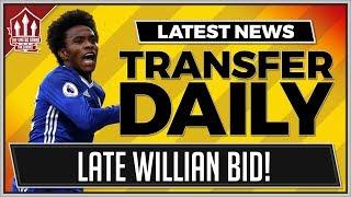 WILLIAN To MANCHESTER UNITED Late Transfer Bid! MAN UTD Transfer News