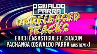 OldSongs - Erich Ensastigue Ft. Chacon - Pachanga (Oswaldo Parra Pachanga Jaus Remix)