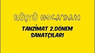 32) Tanzimat 2.Dönem Sanatçıları ( RÜŞTÜ HOCA )