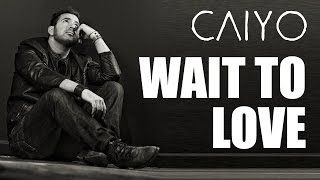 Caiyo - Wait To Love