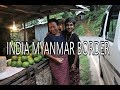 TRAVELLING MYANMAR BY ROAD FROM INDIA | MOREH-TAMU BORDER CROSSING