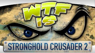 ► WTF Is... - Stronghold Crusader 2 ?