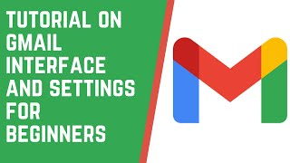 The New Gmail Interface and Settings Tutorial For Beginners