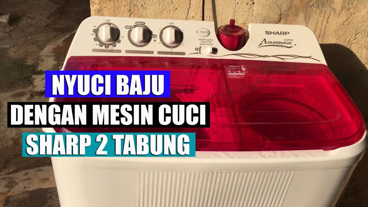 cara mencuci baju dengan mesin cuci sharp aquamagic 2 tabung