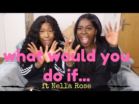 WHAT WOULD YOU DO IF... ( PART 2 ) FT NELLA ROSE
