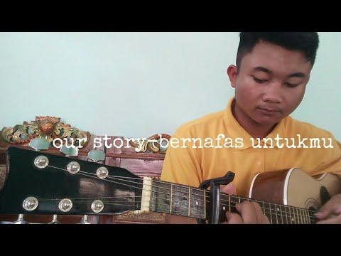 Our Story-bernafas Untukmu Cover Guitar Fingerstyle