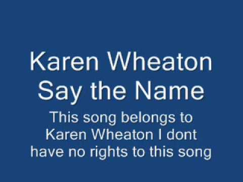 Karen Wheaton Say the name.
