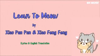 Learn To Meow by Xiao Pan Pan & Xiao Feng Feng [Lyrics/English Translation]
