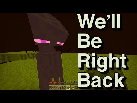 We Will Be Right Back (Minecraft) ||