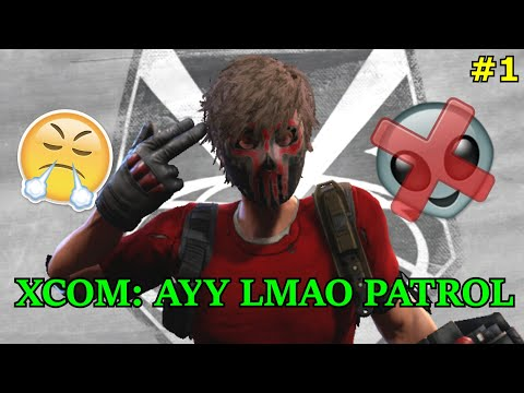 AYY LMAO PATROL - Xcom Wotc [Episode 1]