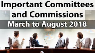 Important Committees & Commissions of last 6 months - March 2018 to August 2018 - Current affairs