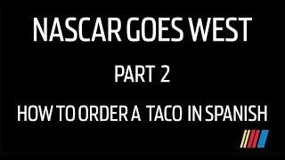 NASCAR Drivers speak Spanish: Part 2, How order a taco