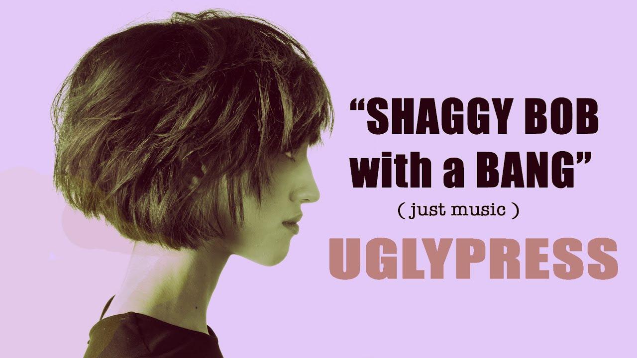 SHAGGY BOB with a BANG ( Music Version)
