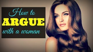 How To ★Argue★ With A Woman