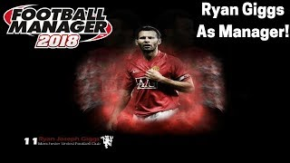 #FM18 Experiment | WHAT IF RYAN GIGGS WAS MANCHESTER UNITED MANAGER? | Football Manager 2018