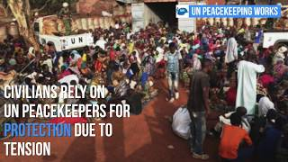 UN Peacekeepers protect civilians in Central African Republic