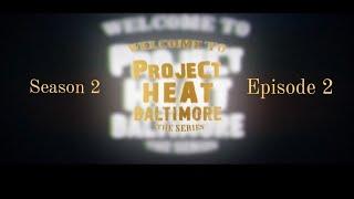 Project Heat Baltimore | Season 2 Episode 2