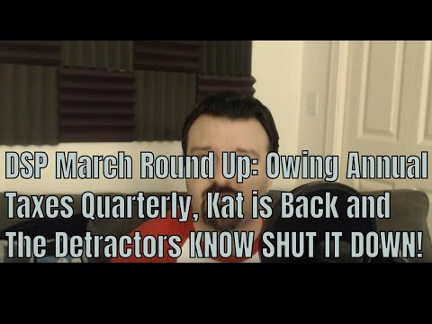 DSP March Round Up: Owing Annual Taxes Quarterly, Kat is Back and The Detractors KNOW SHUT IT DOWN!