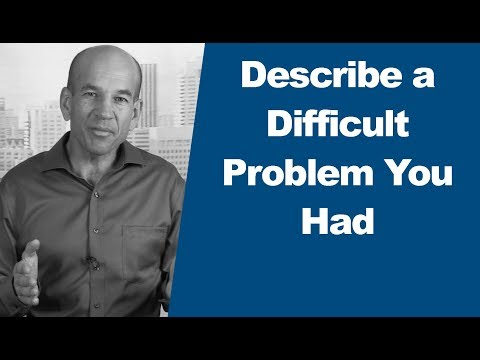 Describe a DIFFICULT Problem and  How You Dealt with it