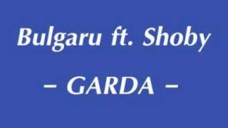 Bulgaru ft Shoby - GARDA