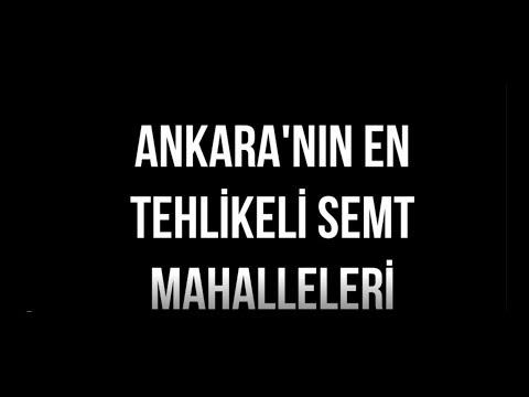 Ankara'nın En Tehlikeli Mahalle-Semtleri 2019